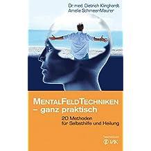 Mentalfeld-Techniken - ganz praktisch: 20 Methoden für Selbsthilfe und Heilung (Klopfakupressur)