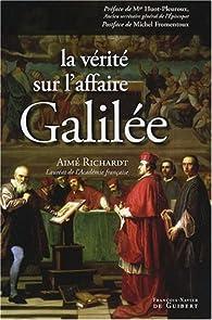 La vérité sur l'affaire Galilée par Aimé Richardt