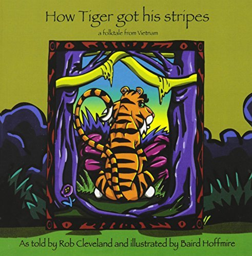 How Tiger Got His Stripes: A Folktale from Vietnam (Story Cove: a World of Stories) by Rob Cleveland (2007-06-28)