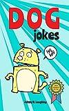 Dog Jokes: Funny and Hilarious Jokes for Kids (Animal Jokes Book 2)