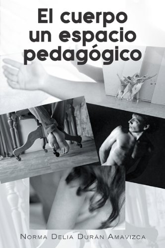 El Cuerpo Un Espacio Pedagógico por Norma Delia Durán Amavizca