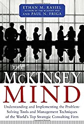 The McKinsey Mind - Understanding and Implementing the Problem-Solving Tools and Management Techniques of the World's Top Strategic Consulting Firm