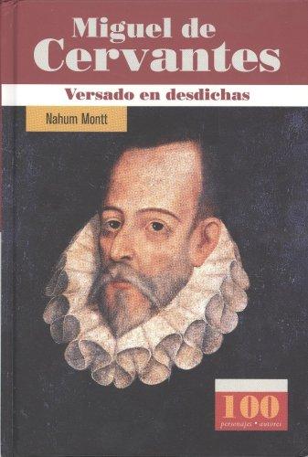 Miguel De Cervantes: Versado En Disdichas/Unfortunate Poet (100 Personajes/Autores) por Nahum Montt