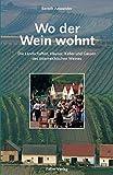 Wo der Wein wohnt: Die Landschaften, Häuser, Keller und Gassen des österreichischen Weines (Kultur für Genießer) - Berndt Anwander