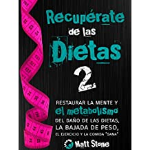"""Recupérate de las dietas 2: restaurar la mente y el metabolismo del daño de las dietas, la bajada de peso, el ejercicio y la comida """"sana"""" (Spanish Edition)"""