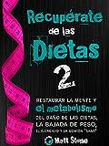 Recupérate de las dietas 2: restaurar la mente y el metabolismo del daño de las dietas, la bajada de peso, el ejercicio y la comida 'sana'
