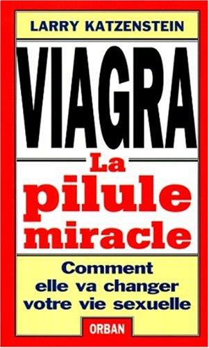VIAGRA. : La pilule miracle. Comment elle va changer votre vie sexuelle par Larry Katzenstein
