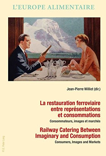 La restauration ferroviaire entre representations et consommations / Railway Catering Between Imaginary and Consumption: Consommateurs, images et ... alimentaria/L'Europa alimentare)