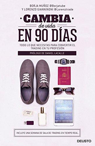 Cambia de vida en 90 días: Todo lo que necesitas para convertir el trading en tu profesión por Borja Muñoz Cuesta