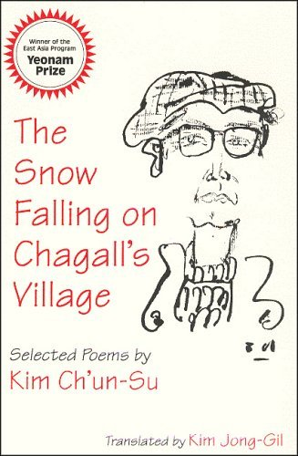 The Snow Falling on Chagall's Village: Poems of Kim Ch'Un-Su by Kim (2002-08-06)