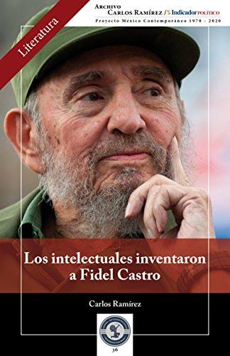 Los intelectuales inventaron a Fidel Castro (Literatura nº 36) por Carlos Ramírez
