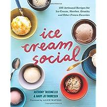 Ice Cream Social: 100 Artisanal Recipes for Ice Cream, Sherbet, Granita, and Other Frozen Favorites