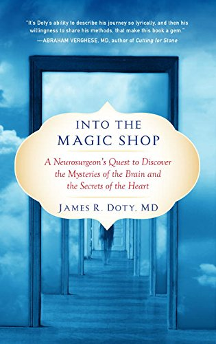 Into the Magic Shop: A Neurosurgeon's Quest to Discover the Mysteries of the Brain and the Secrets of the Heart por Director James R Doty