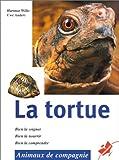 La tortue - Bien la soigner, bien la nourrir, bien la comprendre