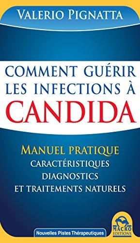 Comment guérir les infections à Candida: Manuel Pratique des caractéristiques, diagnostics et traitements naturels par Valerio Pignatta