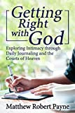 #3: Getting Right with God: Exploring Intimacy through Daily Journaling and the Courts of Heaven