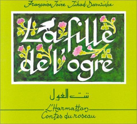 La fille de l'ogre =: Bint al-gul : conte du Liban, texte bilingue français-arabe