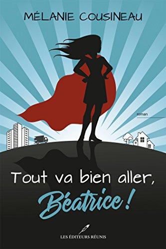 Tout va bien aller, Béatrice ! - Mélanie Cousineau