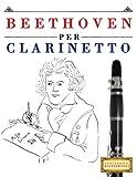 Beethoven Per Clarinetto: 10 Pezzi Facili Per Clarinetto Libro Per Principianti