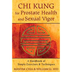 Chi Kung For Prostate Health And Sexual Vigor: A Handbook of Simple Exercises and Techniques
