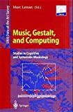 Music, Gestalt, and Computing: Studies in Cognitive and Systematic Musicology (Lecture Notes in Computer Science / Lecture Notes in Artificial Intelligence)