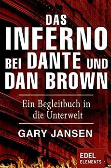 Das Inferno bei Dante und Dan Brown: Ein Begleitbuch in die Unterwelt (Kindle Single) von [Jansen, Gary]