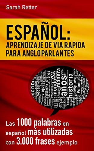 ESPAÑOL: APRENDIZAJE DE VÍA RÁPIDA PARA ANGLO PARLANTES: Las 1000 palabras en español más utilizadas con 3.000 frases ejemplo Si Usted habla Inglés y quiere ... perfeccionar su español, aquí esta el libro por Sarah Retter