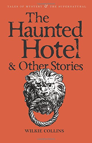 The Haunted Hotel & Other Strange Stories (Tales of Mystery & The Supernatural) por Wilkie Collins