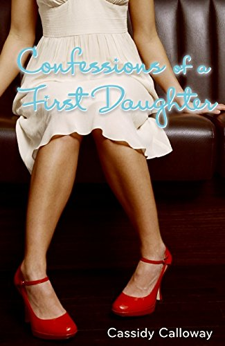 Confessions of a First Daughter por Cassidy Calloway