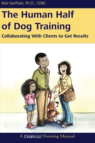 The Human Half of Dog Training: Collaborating with Clients to Get Results por Rise VanFleet