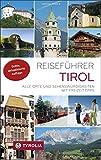 Reiseführer Tirol: Alle Orte und Sehenswürdigkeiten in Nord- und Osttirol. Mit Freizeittipps