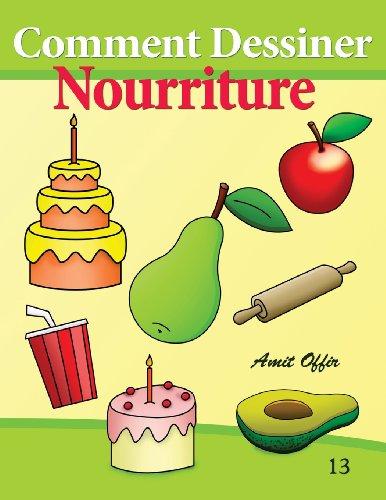 Comment Dessiner - Nourriture: Livre de Dessin: Apprendre Dessiner par amit offir
