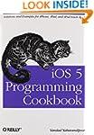 iOS 5 Programming Cookbook: Solutions...