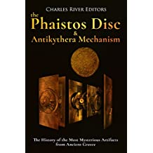 The Phaistos Disc and Antikythera Mechanism: The History of the Most Mysterious Artifacts from Ancient Greece (English Edition)