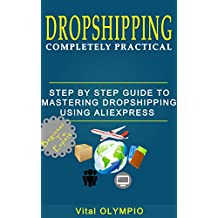 DROPSHIPPING: Completely practical : step by step guide to mastering dropshipping using Aliexpress. (Beginner to Expert) (English Edition)