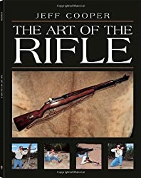 The Art of the Rifle by Jeff Cooper (1997-07-01)