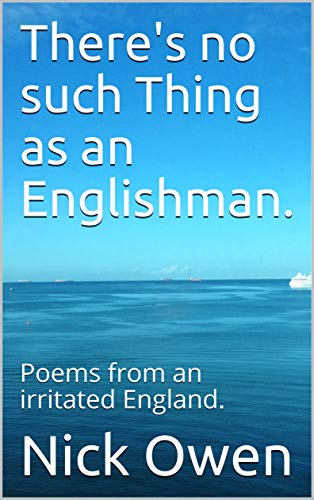There's no such Thing as an Englishman.: Poems from an irritated England. (English Edition)