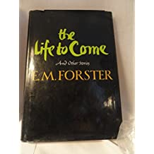 The Life to Come, and Other Short Stories. by E. M. Forster (1973-05-26)