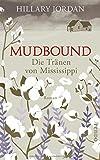 Mudbound – Die Tränen von Mississippi: Roman von Hillary Jordan