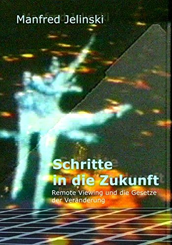 Schritte in die Zukunft: Remote Viewing und die Gesetze der Veränderung