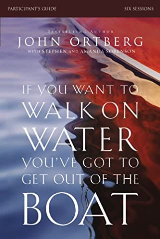 If You Want to Walk on Water, You've Got to Get Out of the Boat Participant's Guide: A 6-Session Journey on Learning to Trust
