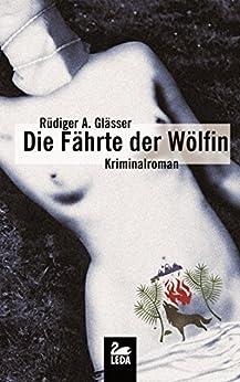 Die Fährte der Wölfin: Kriminalroman