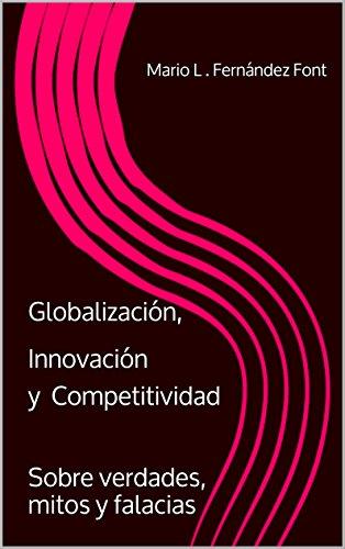 Globalización, Innovación y Competitividad: Sobre verdades, mitos y falacias