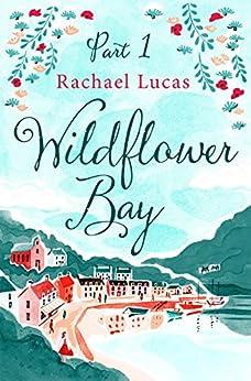 Wildflower Bay: Part One by [Lucas, Rachael]