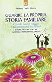 Guarire la propria storia familiare. Il passato tiene in ostaggio il tuo presente e il tuo futuro?
