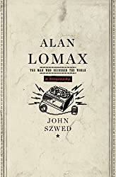 Alan Lomax: The Man Who Recorded the World