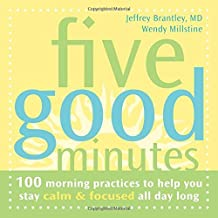 Five Good Minutes: 100 Morning Practices to Help You Stay Calm and Focused All Day Long (The Five Good Minutes Series) by Jeffrey Brantley MD (2005-04-15)