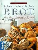 Schnell ein frisches Brot. Viele abwechslungsreiche Rezepte für den Brotbackautomaten