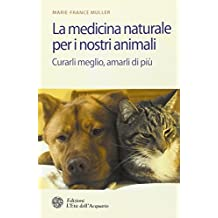 La medicina naturale per i nostri animali. Curarli meglio, amarli di più (Salute&benessere)