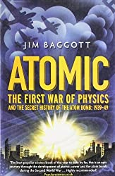 Atomic: The First War of Physics and the Secret History of the Atom Bomb 1939 -1949 by Jim Baggott (2009-11-05)